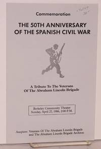 Commemoration, the 50th anniversary of the Spanish Civil War; a tribute to the Veterans of the Abraham Lincoln Brigade, Berkeley Community Theater, Sunday, April 27, 1986, 2:00 P.M.