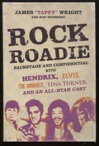 """Rock Roadie ;  Backstage and Confidential with Hendrix, Elvis, The  Animals, Tina Turner, and an All-Star Cast  Backstage and Confidential  with Hendrix, Elvis, The Animals, Tina Turner, and an All-Star Cast by  James """"Tappy"""" &  Rod Weinberg Wright - First Edition; First Printing - 2010 - from E Ridge fine Books and Biblio.co.uk"""