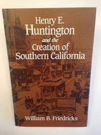 image of Henry E. Huntington and the Creation of Southern California.