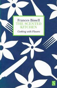 image of The Scented Kitchen: Cooking with Flowers