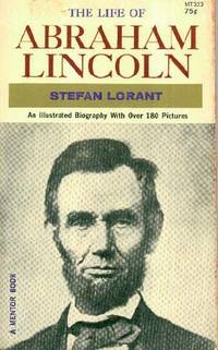 The Life of Abraham Lincoln, An Illustrated Biography With Over 180 Pictures