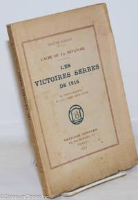 image of L'aube de la revanche. Les victoires serbes de 1916. 20 phographies et un carte hors texte