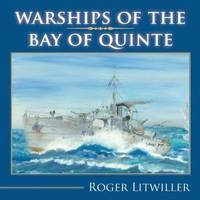 Warships of the Bay of Quinte by Roger Litwiller - Paperback - from SeaWaves Press and Biblio.com