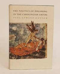The Politics of Dreaming in the Carolingian Empire [Regents Studies in Medieval Culture]