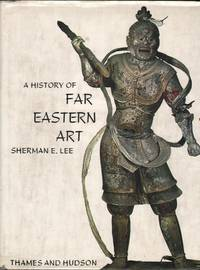 A History of Far Eastern Art by Sherman E. Lee - Hardcover - Revised Edition - 1975 - from Mr Pickwick's Fine Old Books and Biblio.com