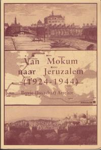 Van Mokum naar Jeruzalem: 1924-1944. Door Berrie (Jissachar) Asscher.