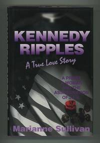 Kennedy Ripples: A True Love Story: A Priest, A Woman, and the  Assassination of J.F.K. [*SIGNED*]