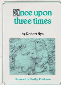 Once Upon Three Times: Three Stories by Robert Nye