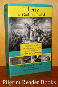Liberty: The God That Failed. Policing the Sacred and Constructing  the Myths of the Secular State from Locke to Obama.