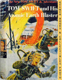 Tom Swift And His Atomic Earth Blaster : The New Tom Swift Jr. Adventures  #5: Blue Tweed Boards - The New Tom Swift Jr. Adventures Series by  Victor Appleton - First Edition - 1954 - from KEENER BOOKS (Member IOBA) and Biblio.com