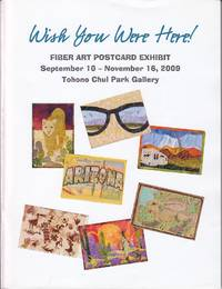 Wish You Were Here !  Fiber Art Postcard Exhibit September 10 - November 16, 2009, Tohono Chul Park Gallery - SCARCE
