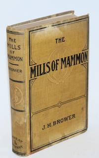 The mills of mammon. With illustrations by F.L. Weitzel and Henderson Howk by  James H Brower - Hardcover - 1909 - from Bolerium Books Inc., ABAA/ILAB and Biblio.com