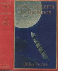 From the Earth to the Moon Direct in Ninety-Seven Hours and Twenty  Minutes: and a Trip around It