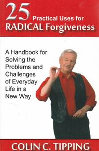 image of 25 Practical Uses for Radical Forgiveness A Handbook for Solving the  Problems and Challenges of Everyday Life in a New Way