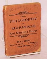 The philosophy of marriage being important lectures on the functions and disorders of the nervous system: reproductive organs illustrated with cases (cover title The philosophy of marriage and manhood power) by  Dr. L. J Jordan - Paperback - 1893 - from Bolerium Books Inc., ABAA/ILAB (SKU: 184620)