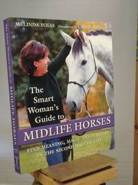 The Smart Woman's Guide to Midlife Horses: Finding Meaning, Magic and Mastery in the Second Half of Life by Melinda Folse - Paperback - 1st Edition 1st Printing - 2011 - from Henniker Book Farm and Biblio.co.uk