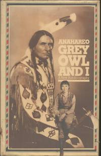 Grey Owl and I: A New Autobiography