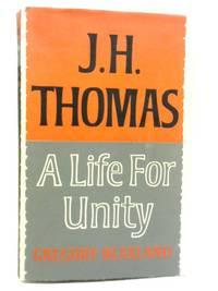 J. H. Thomas: A Life for Unity