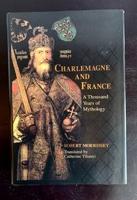 image of Charlemagne and France: a Thousand Years of Mythology (the Laura Shannon Series in French Medieval Studies)
