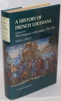 A History of French Louisiana. Volume Five, The Company of the Indies, 1723-1731. Translated by Brian Pearce