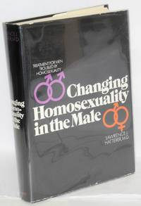 Changing homosexuality in the male; treatment for men troubled by homosexuality by  M.D  Lawrence J. - First Edition - 1970 - from Bolerium Books Inc., ABAA/ILAB (SKU: 17568)