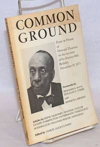 Common Ground: Essays in Honor of Howard Thurman on the occasion of his Seventy-fifth Birthday November 18, 1975