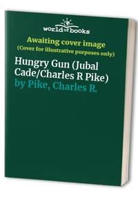 Hungry Gun (Jubal Cade/Charles R Pike)