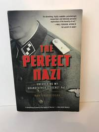 image of The Perfect Nazi: Discovering My Grandfather's Secret Past and How Hitler Seduced a Generation