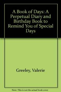 A Book of Days: A Perpetual Diary and Birthday Book to Remind You of Special Days