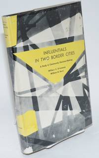 Influentials in two border cities; a study in community decision-making by  William V. and William H. Form d'Antonio - First Edition - 1965 - from Bolerium Books Inc., ABAA/ILAB (SKU: 34538)