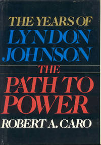The Path to Power (The Years of Lyndon Johnson) by Robert A. Caro - 1982