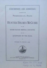 image of Ceremonies and Addresses Attending the Presentation of a Statue of Hunter  Holmes McGuire by the Hunter McGuire Memorial Association And its  Acceptance by the State, At Richmond, Va. , January 7, 1904
