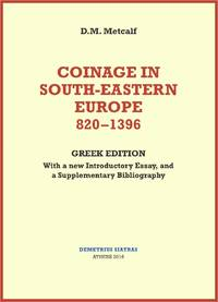 Coinage in South-Eastern Europe 820-1396 - With a New Introductory Essay, and a Supplementary Bibliography