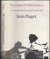 Grasp of Consciousness: Action and Concept in the Young Child