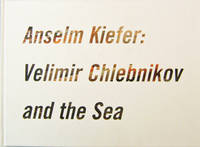 Anselm Kiefer:  Velimer Chlebnikov and the Sea