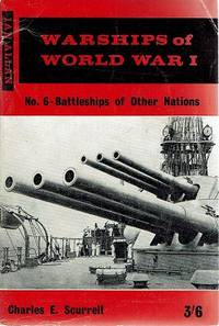 Warships Of World War 1: No. 6 Battleships Of Other Nations by Scurrell Charkles E - First Edition - 1963 - from Marlowes Books and Biblio.com