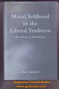 Moral Selfhood in the Liberal Tradition: The Politics of Individuality