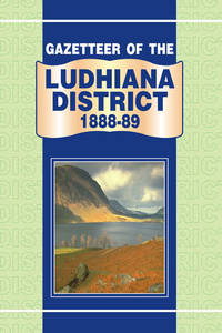 image of GAZETTEER OF THE LUDHIANA DISTRICT 1888-89