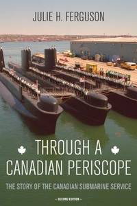 Through a Canadian Periscope : The Story of the Canadian Submarine Service