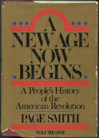 A New Age Now Begins: A People's History of the American Revolution: Volume One