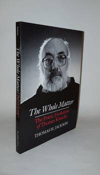 THE WHOLE MATTER The Poetic Evolution of Thomas Kinsella