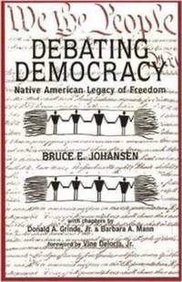 Debating Democracy : Native American Legacy of Freedom