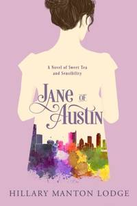 Jane of Austin: A Novel of Sweet Tea and Sensibility by  Hillary Manton Lodge - Paperback - 2017-06-13 - from Beans Books, Inc. and Biblio.com