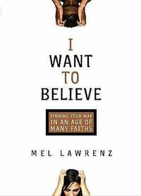 I Want to Believe: Finding Your Way in an Age of Many Faiths
