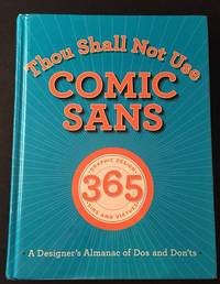 Thou Shall Not Use Comic Sans: A Designer's Almanac of Dos and Don'ts