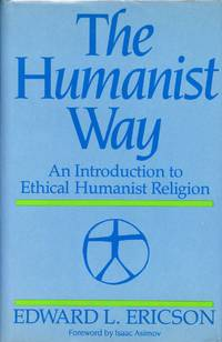 The Humanist Way: An Introduction to Ethical Humanist Religion