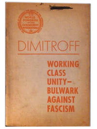 Working Class Unity-Bulwark Against Fascism. The Fascist Offensive and the Tasks of the Communist International in the Fight by  Georgi Dimitroff - Paperback - First printing - 1935 - from The Libriquarian, IOBA and Biblio.com