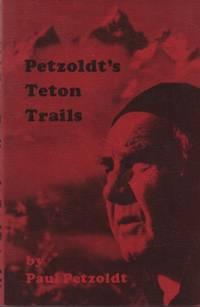 Petzoldt's Teton trails: A hiking guide to the Teton Range with stories, history, and personal experiences