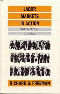 Labor Markets in Action Essays in Empirical Economics
