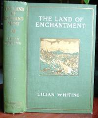 The Land Of Enchantment by  Lilian Whiting - 1st - 1909 - from CANFORD BOOK CORRAL (SKU: 017059)